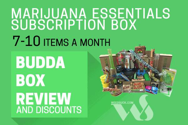 Get your Marijuana essentials and read our BuddaBox Review
