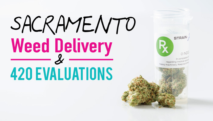 420 Evaluations Sacramento + Weed Delivery: Get your medical card + $100 in free cannabis